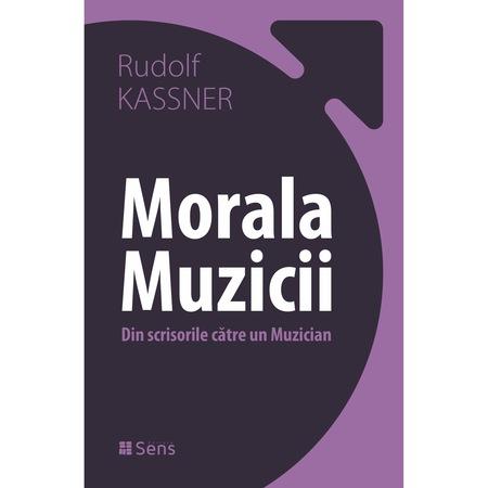 Morala Muzicii - Din scrisorile catre un muzician - Rudolf Kassner