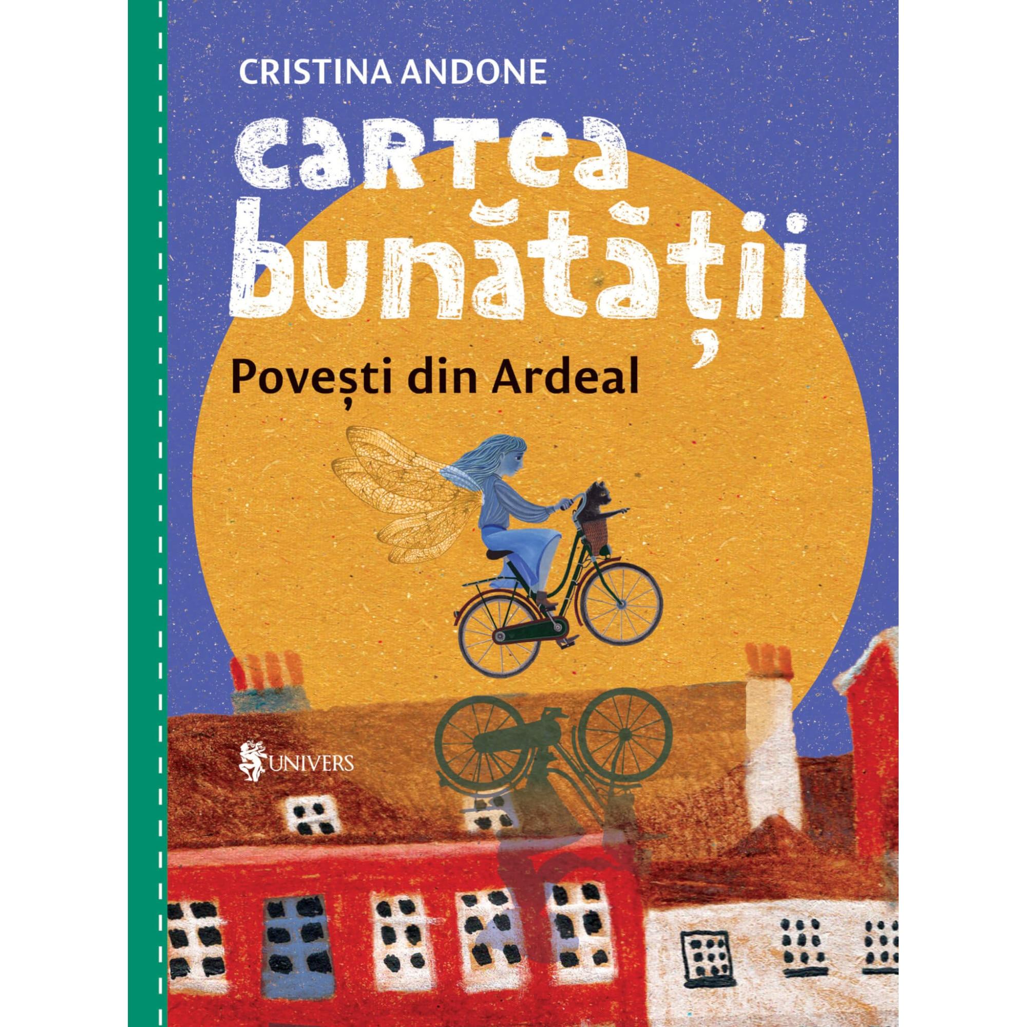Fotografie Cartea bunatatii, povesti din Ardeal, Cristina Andone