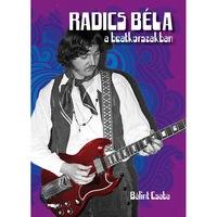 Bálint Csaba: Radics Béla a beatkorszakban (könyv - második, bővített kiadás)
