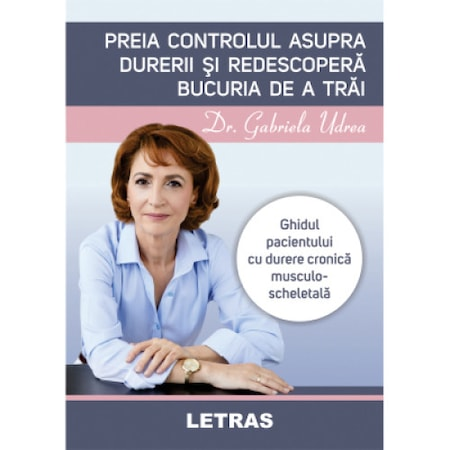 Preia controlul asupra durerii si redescopera bucuria de a trai, autor Dr. Gabriela Udrea, Editura Letras