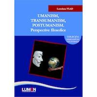 Umanism, transumanism, postumanism; Perspective filosofice, Loredana Vlad, 338 pagini