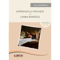 Afirmatia si negatia in limba romana, Oana Nesteriuc, 174 pagini