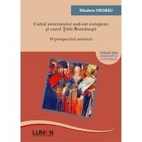Cultul suveranului sud-est european si cazul Tarii Romanesti (editia a II-a), Elisabeta Negrau, 402 pagini