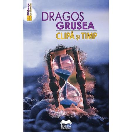 Clipa si timp - Dragos Grusea, ed 2020