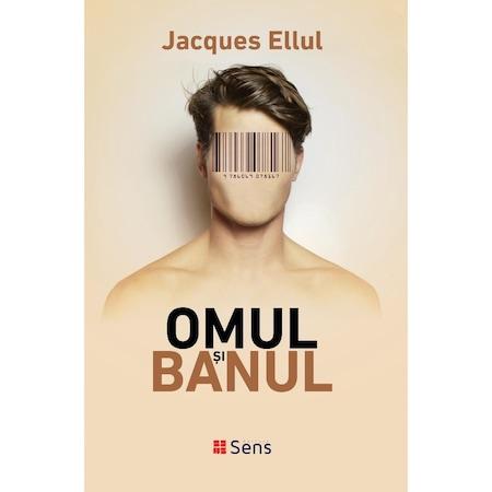 Omul si banul - Jacques Ellul