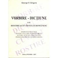 Vorbire - Dictiune sau Rostirea Cuvantului Romanesc - George V.Grigore