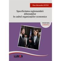 Specificitatea reglementarii diferendelor in cadrul organizatiilor economice, Dan Alexandru Guna, 178 pagini