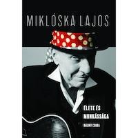 Bálint Csaba: Miklóska Lajos - élete és munkássága (könyv)