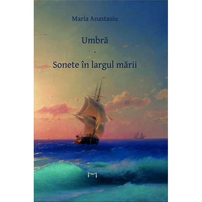 Umbra - Sonete in largul marii - Maria Anastasiu - eMAG.ro