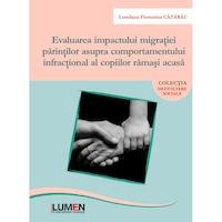 Evaluarea impactului migratiei parintilor asupra comportamentului infractional al copiilor ramasi acasa, Loredana Florentina CATARAU, 342 pagini