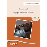 Costuri sociale ale migratiei externe din Romania, Daniela Petronela FERARU, 236 pagini