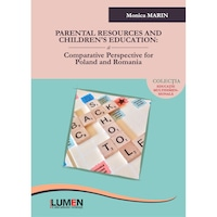 Parental Resources and Children's Education, A Comparative Perspective for Poland and Romania, Monica MARIN, 119 pagini