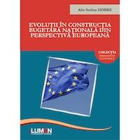 Evolutii in constructia bugetara nationala din perspectiva europeana, Alin Stelian DOBRE, 232 pagini
