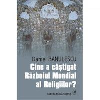 Cine a castigat Razboiul Mondial al religiilor? - Daniel Banulescu, román nyelvű könyv