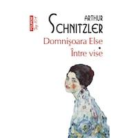 Domnisoara Else. Intre vise - Arthur Schnitzler - TOP 10+, román nyelvű köny