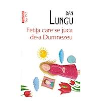 Fetita care se juca de-a Dumnezeu, Dan Lungu, TOP 10+, román nyelvű köny