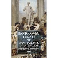 Bartolomeo Fonzio - Megjegyzések Iuvenalishoz - Annotationes in Iuvenalem