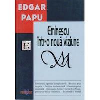 Eminescu intr-o noua viziune - Edgar Papu