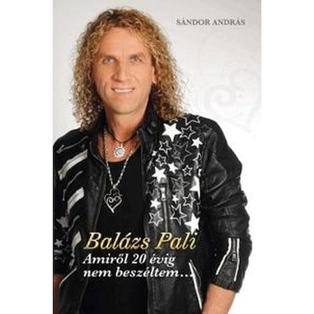 Balázs Pali: Amiről 20 évig nem beszéltem...
