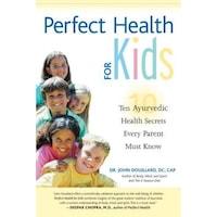 Perfect Health for Kids: Ten Ayurvedic Health Secrets Every Parent Must Know, John Douillard