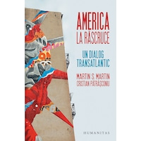 America la Rascruce. Un Dialog Transatlantic - Martin S. Martin, Cristian Patrasconiu