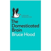 The Domesticated Brain: A Pelican Introduction - Bruce Hood