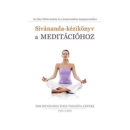 Sivánanda-kézikönyv a meditációhoz - Az elme feletti uralom és a transzcendens megtapasztalása