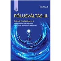 PÓLUSVÁLTÁS III. - PRÓFÉCIA ÉS LEHETőSÉG 2012