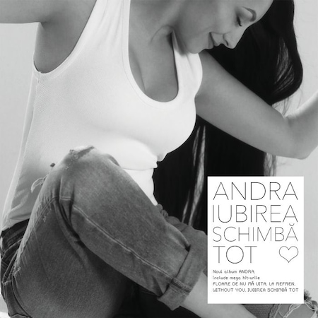 Andra - Iubirea Schimba Tot [CD] [2017]