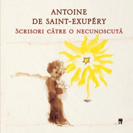 Scrisori catre o necunoscuta - Antoine De Saint-Exupery