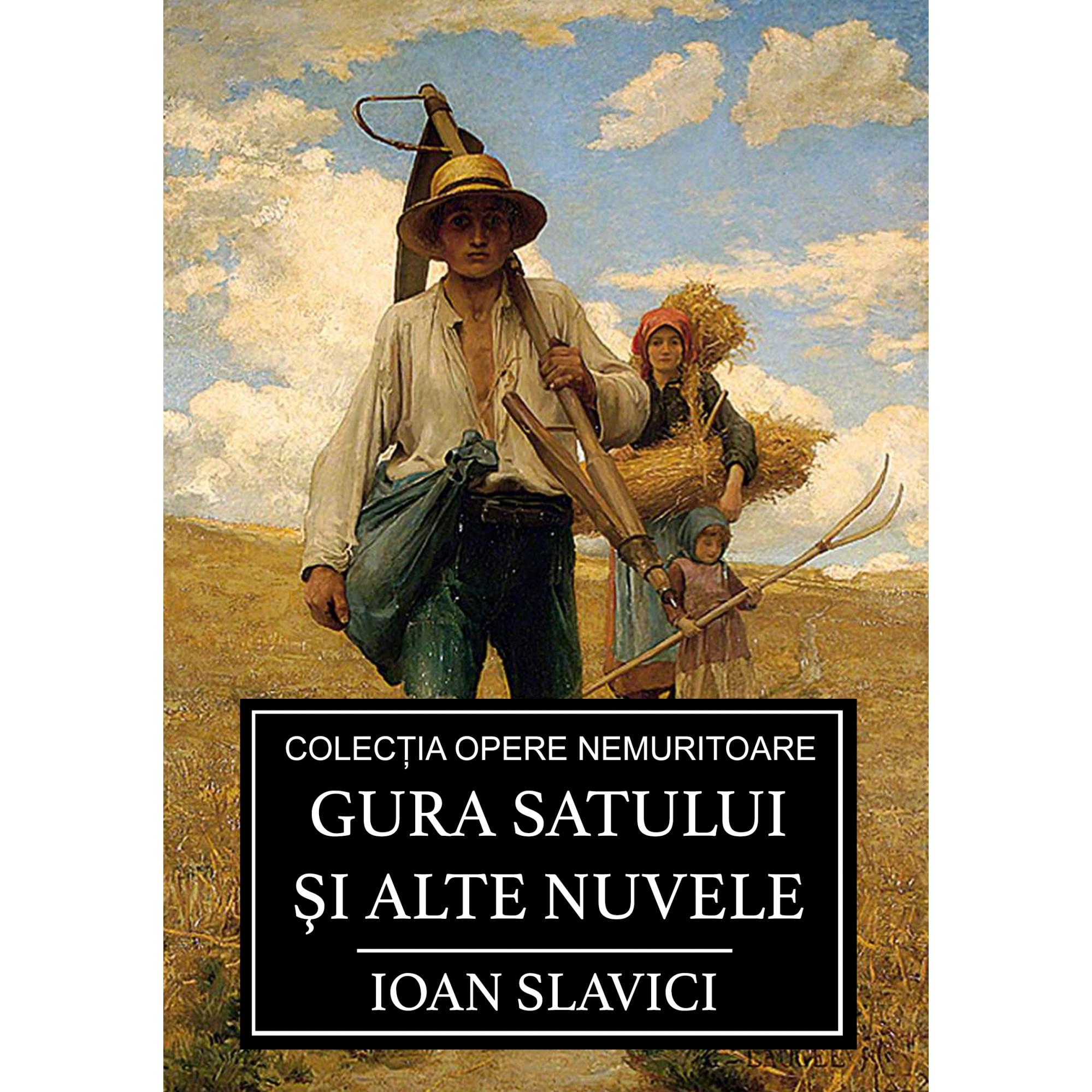 Gura satului si alte nuvele - Ioan Slavici - eMAG.ro