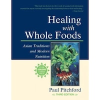 Healing with Whole Foods: Asian Traditions and Modern Nutrition, Paul Pitchford