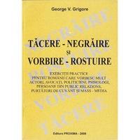 Tacere-negraire si vorbire-rostuire - George V. Grigore